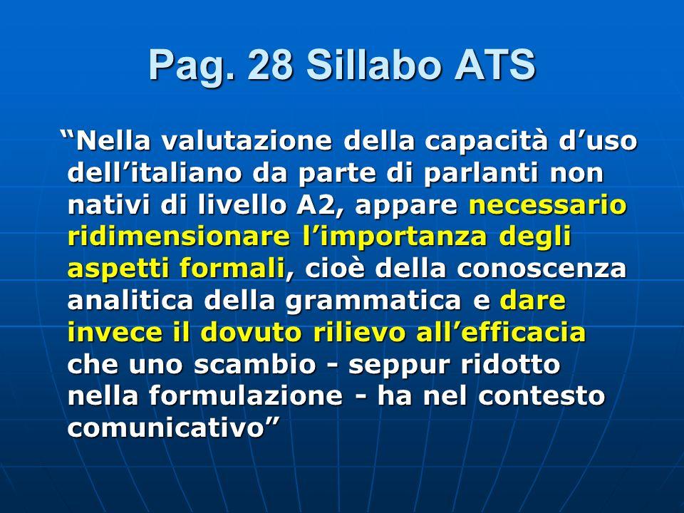 Pag. 28 Sillabo ATS Nella valutazione della capacità duso dellitaliano da parte di parlanti non nativi di livello A2, appare necessario ridimensionare