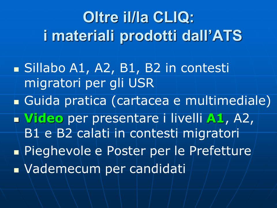 Oltre il/la CLIQ: i materiali prodotti dallATS Sillabo A1, A2, B1, B2 in contesti migratori per gli USR Guida pratica (cartacea e multimediale) VideoA