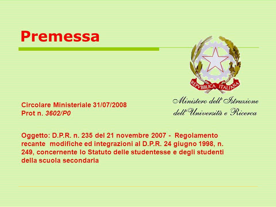 Premessa Circolare Ministeriale 31/07/2008 Prot n. 3602/P0 Oggetto: D.P.R. n. 235 del 21 novembre 2007 - Regolamento recante modifiche ed integrazioni