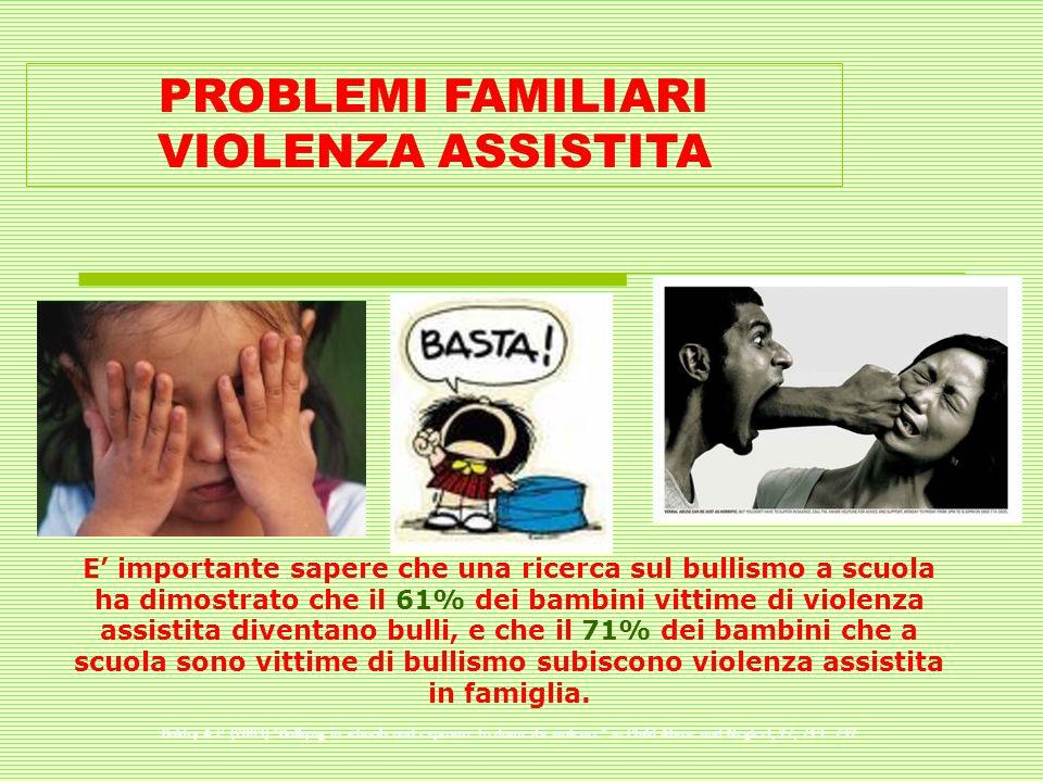 PROBLEMI FAMILIARI VIOLENZA ASSISTITA E importante sapere che una ricerca sul bullismo a scuola ha dimostrato che il 61% dei bambini vittime di violen