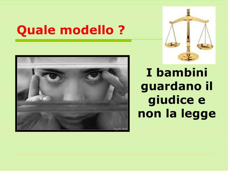 Quale modello ? I bambini guardano il giudice e non la legge