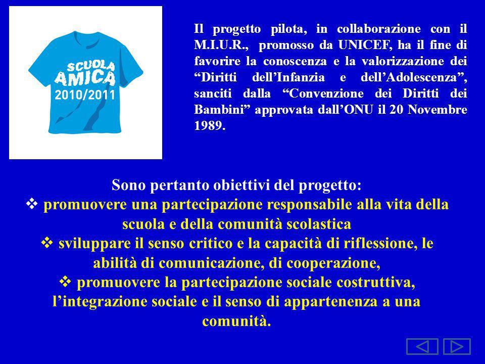 Il progetto pilota, in collaborazione con il M.I.U.R., promosso da UNICEF, ha il fine di favorire la conoscenza e la valorizzazione dei Diritti dellIn