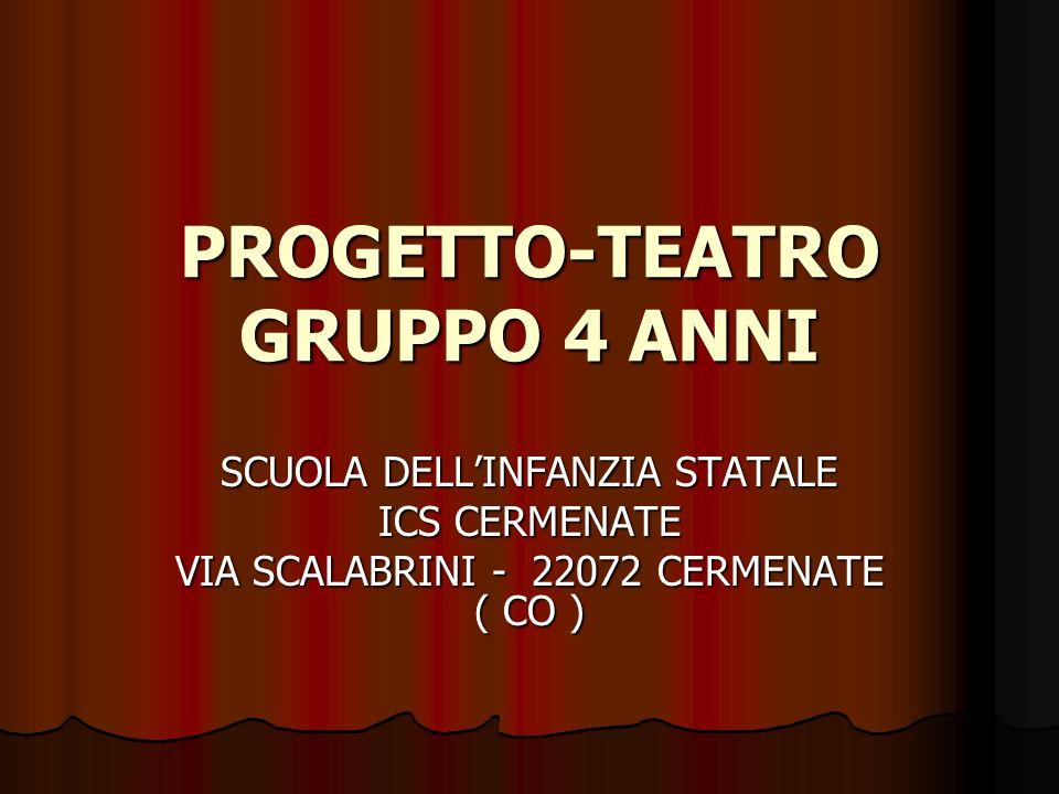 PROGETTO-TEATRO GRUPPO 4 ANNI SCUOLA DELLINFANZIA STATALE ICS CERMENATE VIA SCALABRINI - 22072 CERMENATE ( CO )