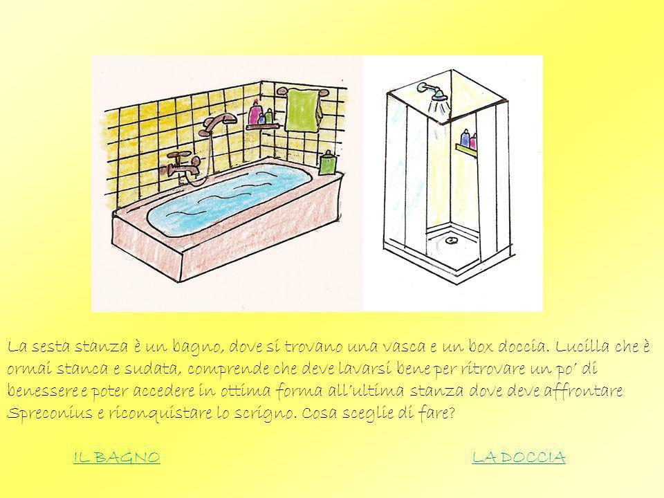 La sesta stanza è un bagno, dove si trovano una vasca e un box doccia. Lucilla che è ormai stanca e sudata, comprende che deve lavarsi bene per ritrov