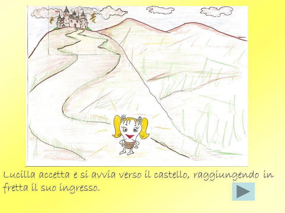 Lucilla accetta e si avvia verso il castello, raggiungendo in fretta il suo ingresso.