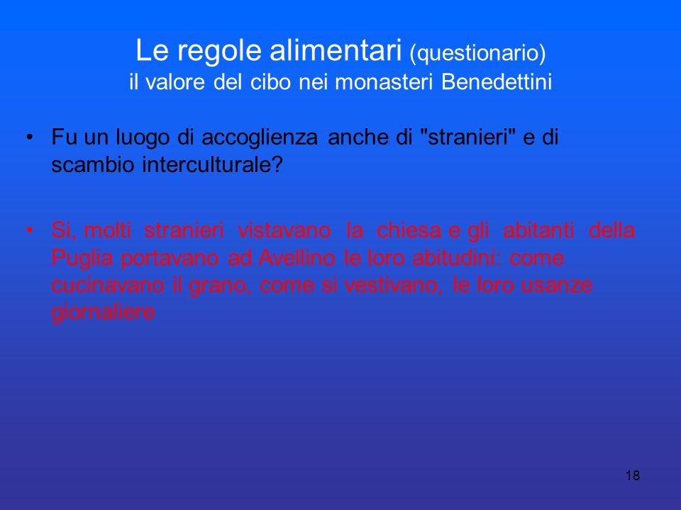 18 Le regole alimentari (questionario) il valore del cibo nei monasteri Benedettini Fu un luogo di accoglienza anche di