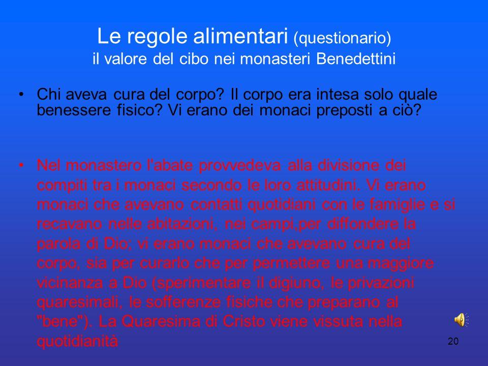 20 Le regole alimentari (questionario) il valore del cibo nei monasteri Benedettini Chi aveva cura del corpo? Il corpo era intesa solo quale benessere