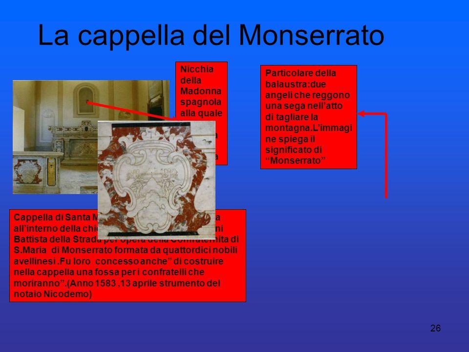26 La cappella del Monserrato Cappella di Santa Maria di Monserrato costruita allinterno della chiesa verginiana di S. Giovanni Battista della Strada