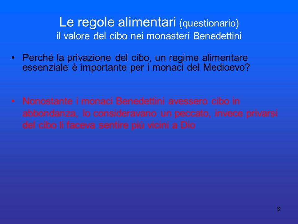 19 Le regole alimentari (questionario) il valore del cibo nei monasteri Benedettini Il Monserrato era luogo di cura delle anime e anche del corpo.