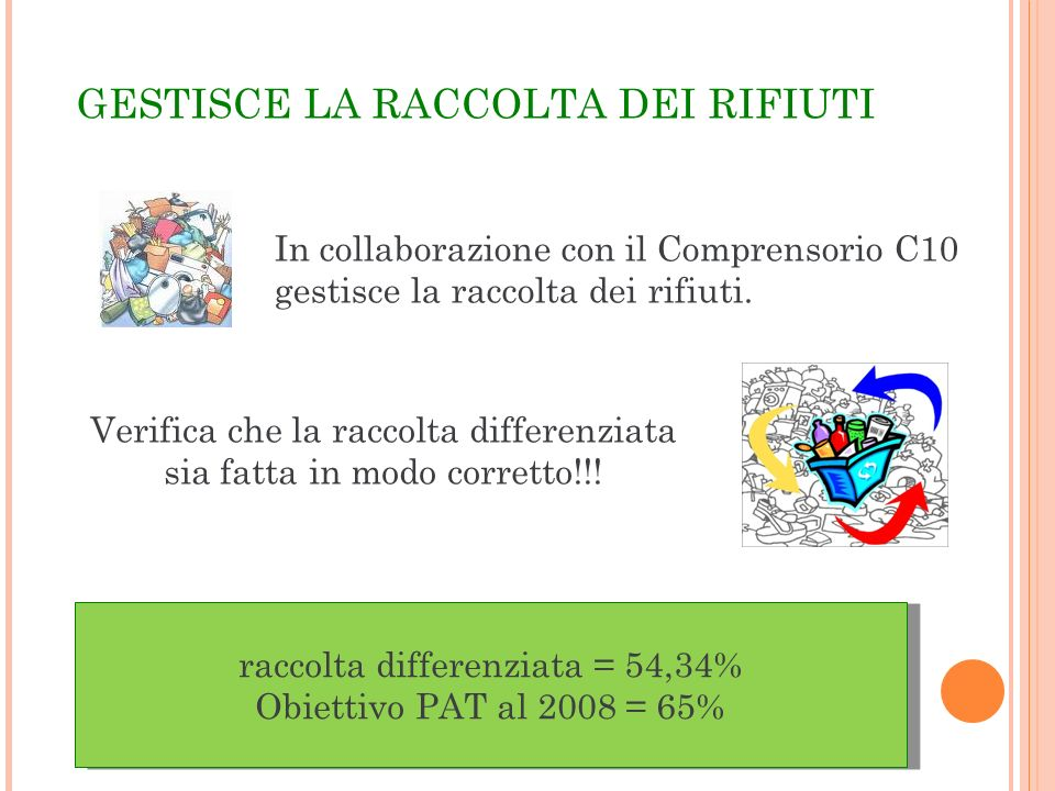 GESTISCE LA RACCOLTA DEI RIFIUTI In collaborazione con il Comprensorio C10 gestisce la raccolta dei rifiuti.