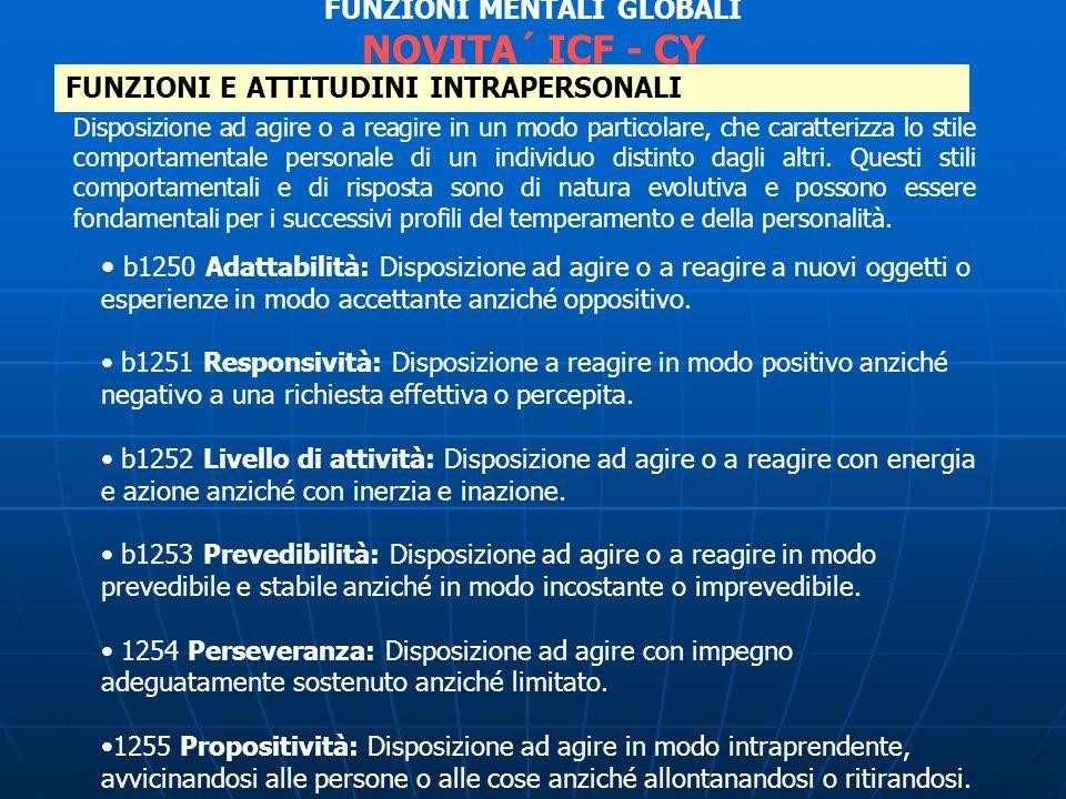 b1250 Adattabilità: Disposizione ad agire o a reagire a nuovi oggetti o esperienze in modo accettante anziché oppositivo. b1251 Responsività: Disposiz