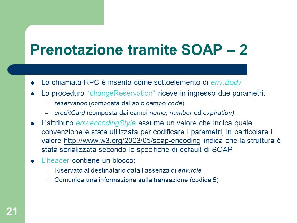 21 Prenotazione tramite SOAP – 2 La chiamata RPC è inserita come sottoelemento di env:Body La procedura changeReservation riceve in ingresso due param