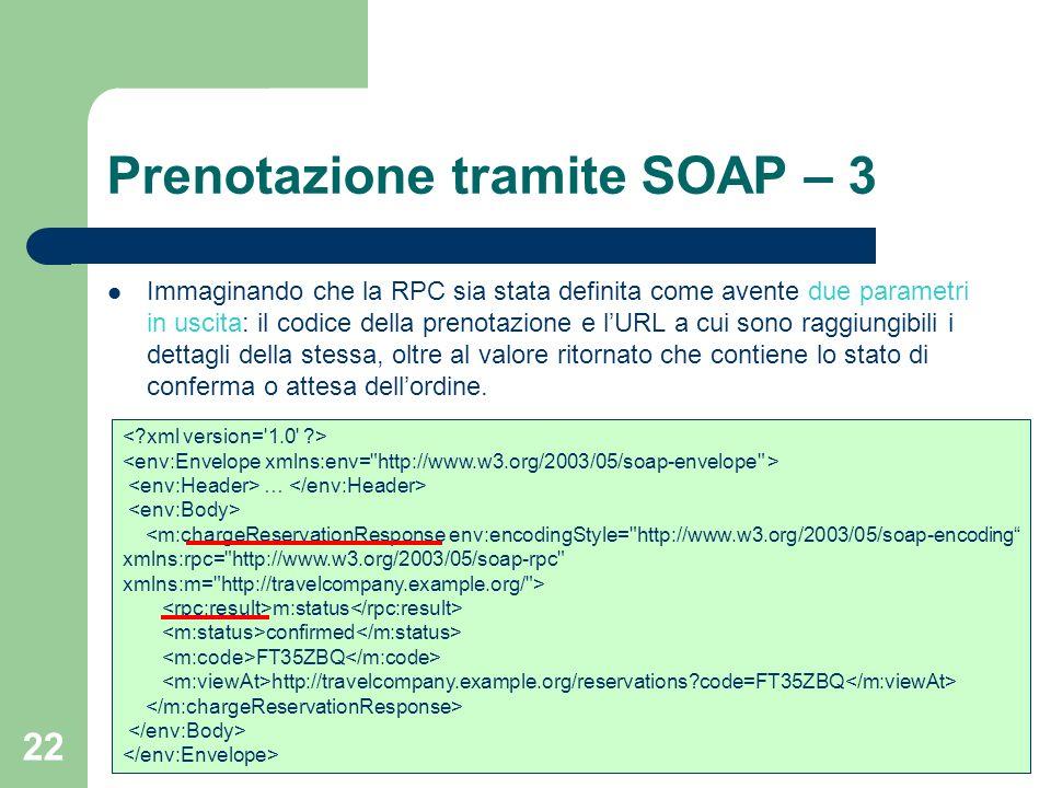 22 Prenotazione tramite SOAP – 3 Immaginando che la RPC sia stata definita come avente due parametri in uscita: il codice della prenotazione e lURL a