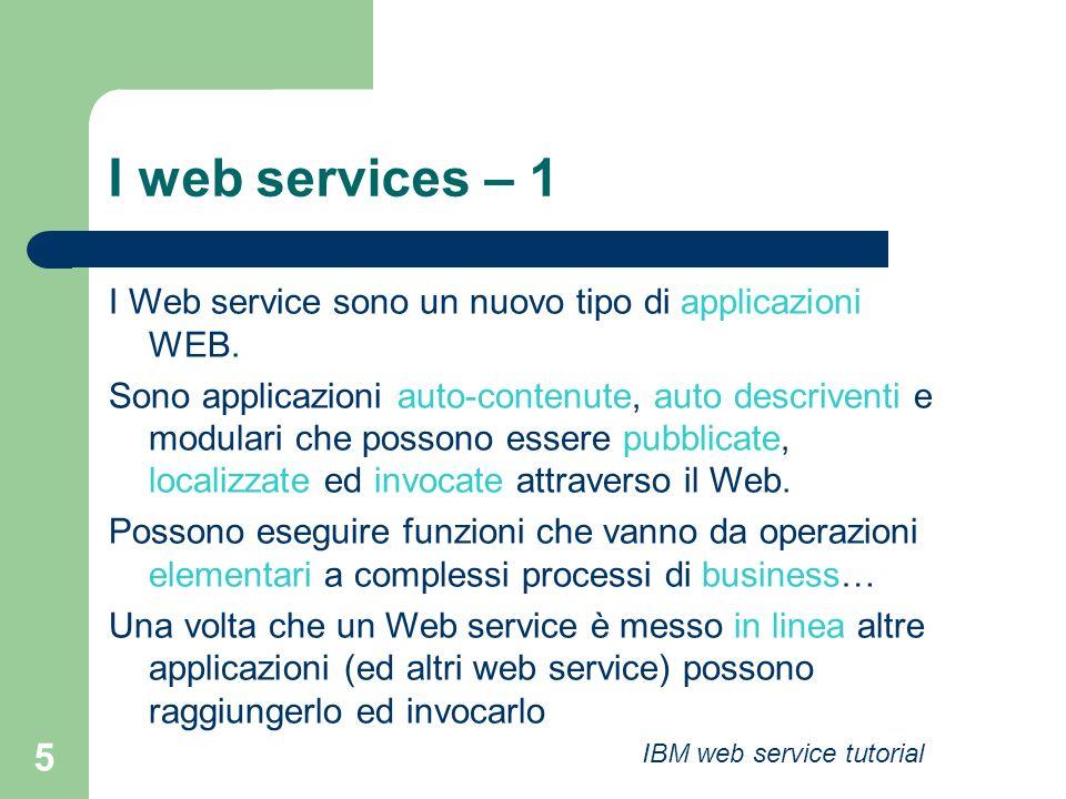 5 I web services – 1 I Web service sono un nuovo tipo di applicazioni WEB. Sono applicazioni auto-contenute, auto descriventi e modulari che possono e