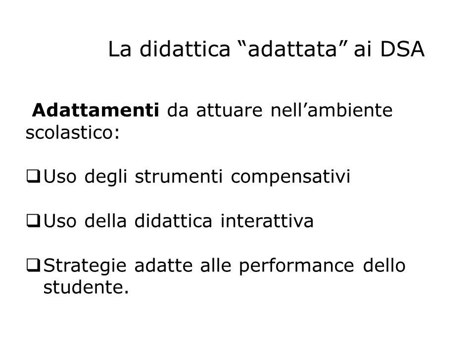 La didattica adattata ai DSA Adattamenti da attuare nellambiente scolastico: Uso degli strumenti compensativi Uso della didattica interattiva Strategi