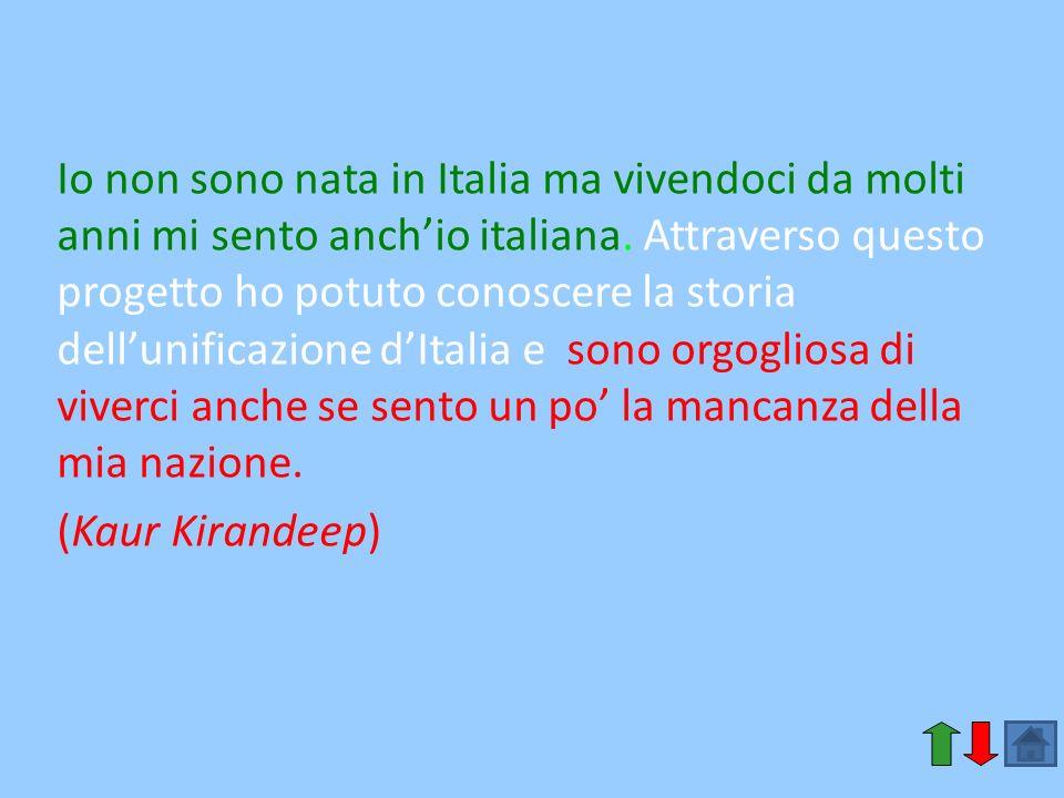 Io non sono nata in Italia ma vivendoci da molti anni mi sento anchio italiana. Attraverso questo progetto ho potuto conoscere la storia dellunificazi