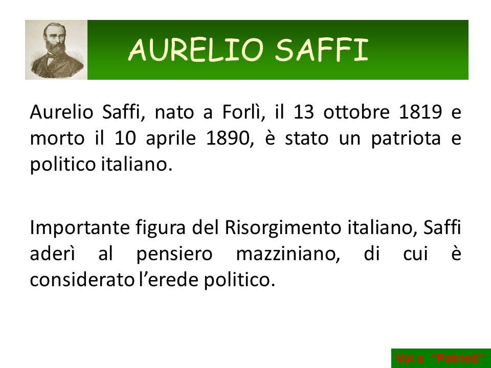 Aurelio Saffi, nato a Forlì, il 13 ottobre 1819 e morto il 10 aprile 1890, è stato un patriota e politico italiano. Importante figura del Risorgimento