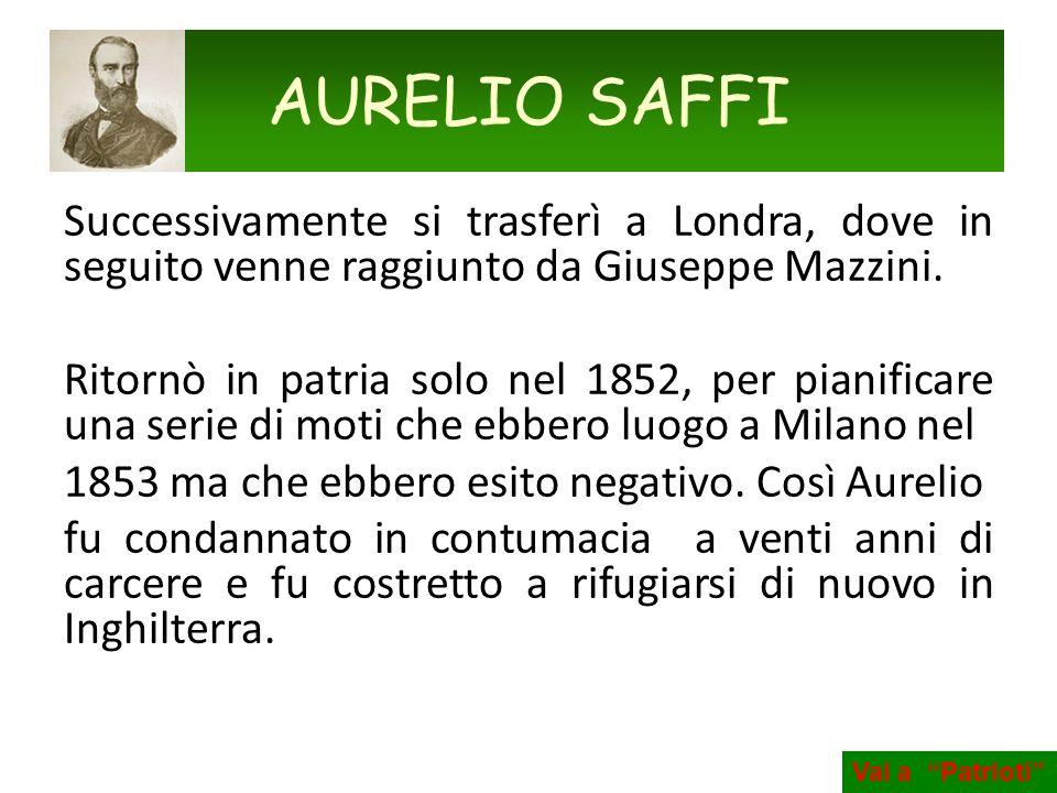 Successivamente si trasferì a Londra, dove in seguito venne raggiunto da Giuseppe Mazzini. Ritornò in patria solo nel 1852, per pianificare una serie