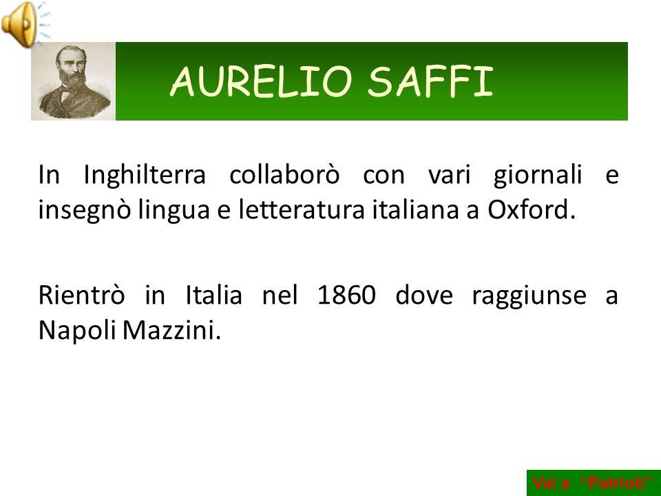 In Inghilterra collaborò con vari giornali e insegnò lingua e letteratura italiana a Oxford. Rientrò in Italia nel 1860 dove raggiunse a Napoli Mazzin