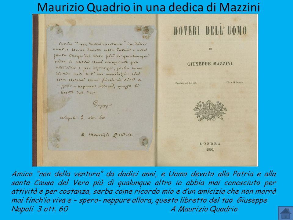 Maurizio Quadrio in una dedica di Mazzini Amico non della ventura da dodici anni, e Uomo devoto alla Patria e alla santa Causa del Vero più di qualunq