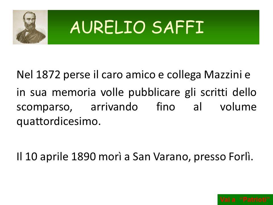 Nel 1872 perse il caro amico e collega Mazzini e in sua memoria volle pubblicare gli scritti dello scomparso, arrivando fino al volume quattordicesimo