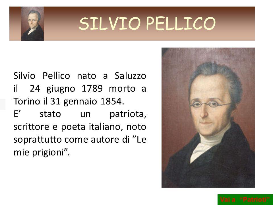 Silvio Pellico nato a Saluzzo il 24 giugno 1789 morto a Torino il 31 gennaio 1854. E stato un patriota, scrittore e poeta italiano, noto soprattutto c
