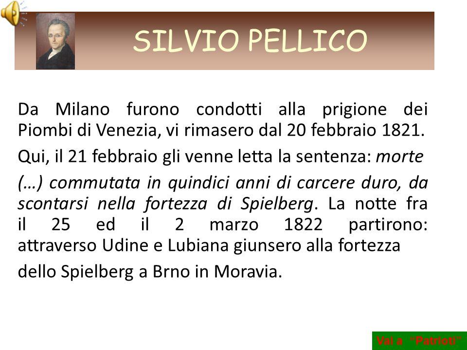 Da Milano furono condotti alla prigione dei Piombi di Venezia, vi rimasero dal 20 febbraio 1821. Qui, il 21 febbraio gli venne letta la sentenza: mort