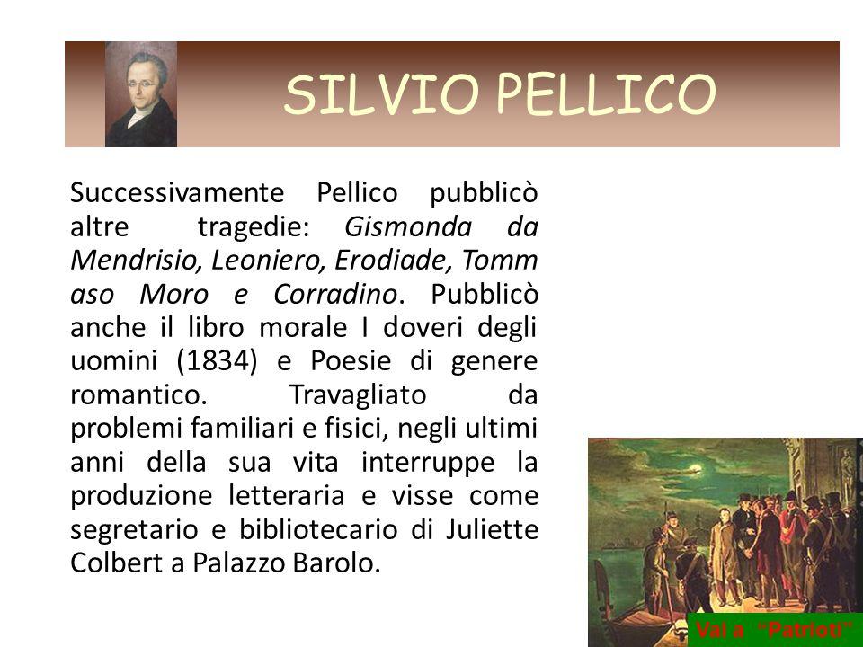 Successivamente Pellico pubblicò altre tragedie: Gismonda da Mendrisio, Leoniero, Erodiade, Tomm aso Moro e Corradino. Pubblicò anche il libro morale