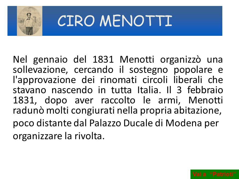 Nel gennaio del 1831 Menotti organizzò una sollevazione, cercando il sostegno popolare e l'approvazione dei rinomati circoli liberali che stavano nasc