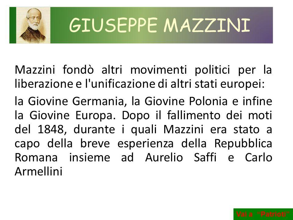 Mazzini fondò altri movimenti politici per la liberazione e l'unificazione di altri stati europei: la Giovine Germania, la Giovine Polonia e infine la