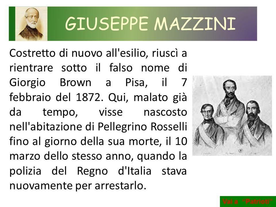 Costretto di nuovo all'esilio, riuscì a rientrare sotto il falso nome di Giorgio Brown a Pisa, il 7 febbraio del 1872. Qui, malato già da tempo, visse