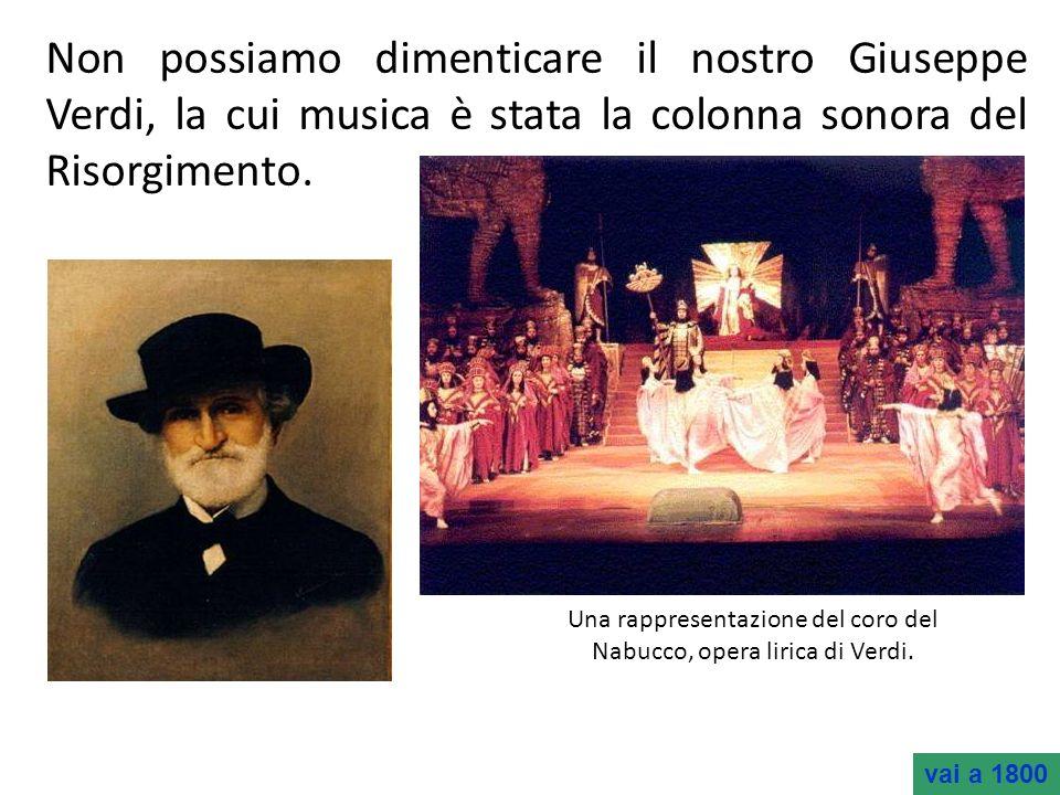 Non possiamo dimenticare il nostro Giuseppe Verdi, la cui musica è stata la colonna sonora del Risorgimento. Una rappresentazione del coro del Nabucco