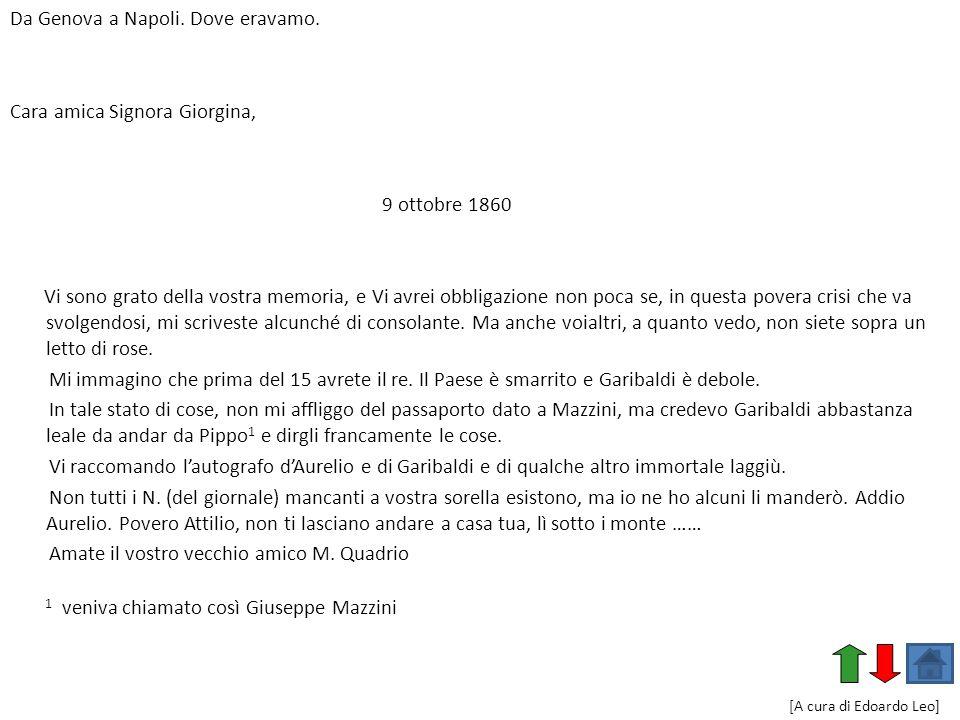 Da Genova a Napoli. Dove eravamo. Cara amica Signora Giorgina, 9 ottobre 1860 Vi sono grato della vostra memoria, e Vi avrei obbligazione non poca se,