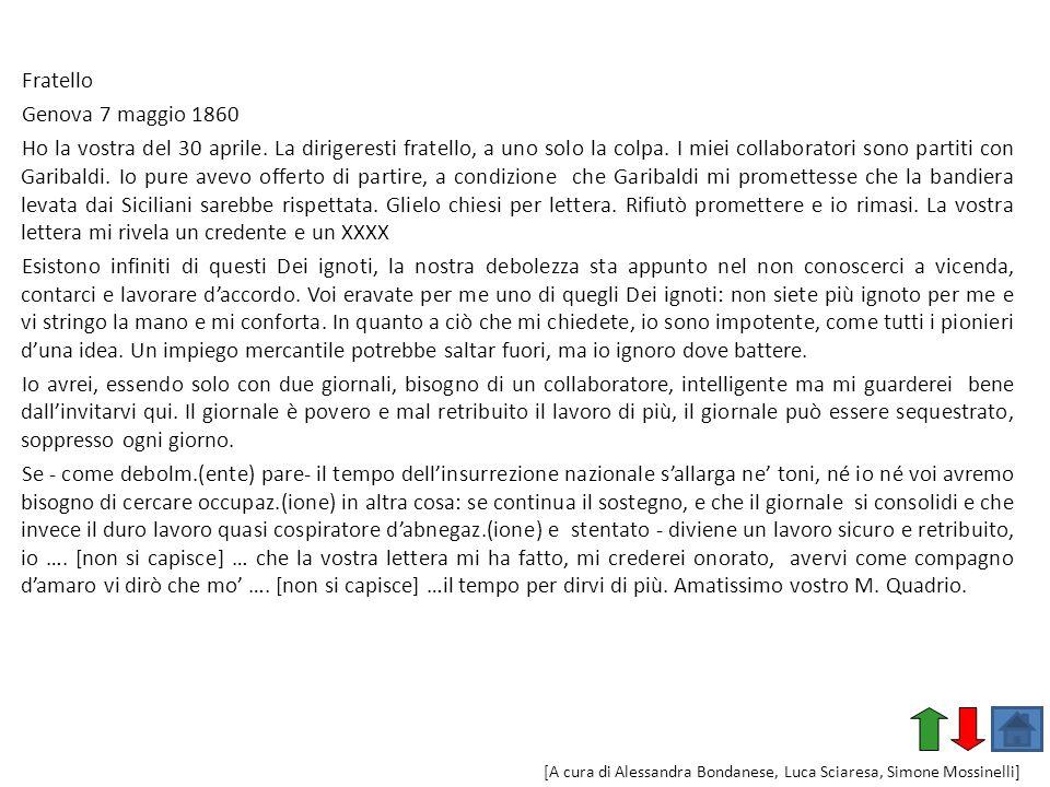 Fratello Genova 7 maggio 1860 Ho la vostra del 30 aprile. La dirigeresti fratello, a uno solo la colpa. I miei collaboratori sono partiti con Garibald