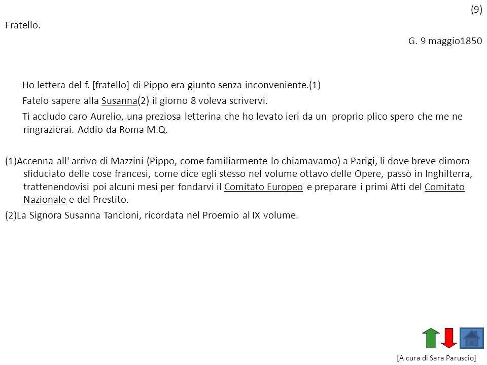 (9) Fratello. G. 9 maggio1850 Ho lettera del f. [fratello] di Pippo era giunto senza inconveniente.(1) Fatelo sapere alla Susanna(2) il giorno 8 volev