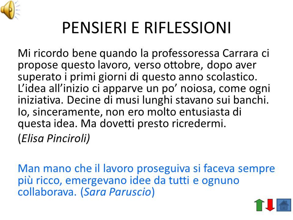 PENSIERI E RIFLESSIONI Mi ricordo bene quando la professoressa Carrara ci propose questo lavoro, verso ottobre, dopo aver superato i primi giorni di q
