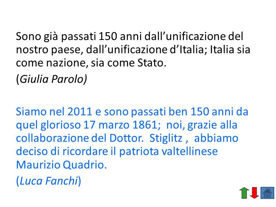 Sono già passati 150 anni dallunificazione del nostro paese, dallunificazione dItalia; Italia sia come nazione, sia come Stato. (Giulia Parolo) Siamo