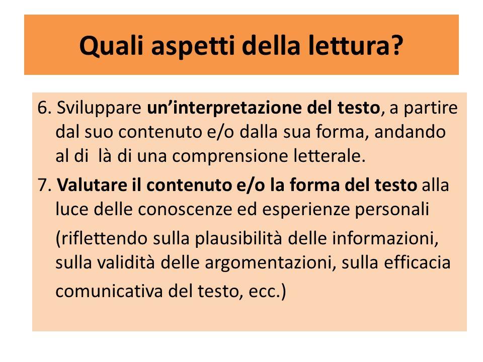 Quali aspetti della lettura? 6. Sviluppare uninterpretazione del testo, a partire dal suo contenuto e/o dalla sua forma, andando al di là di una compr