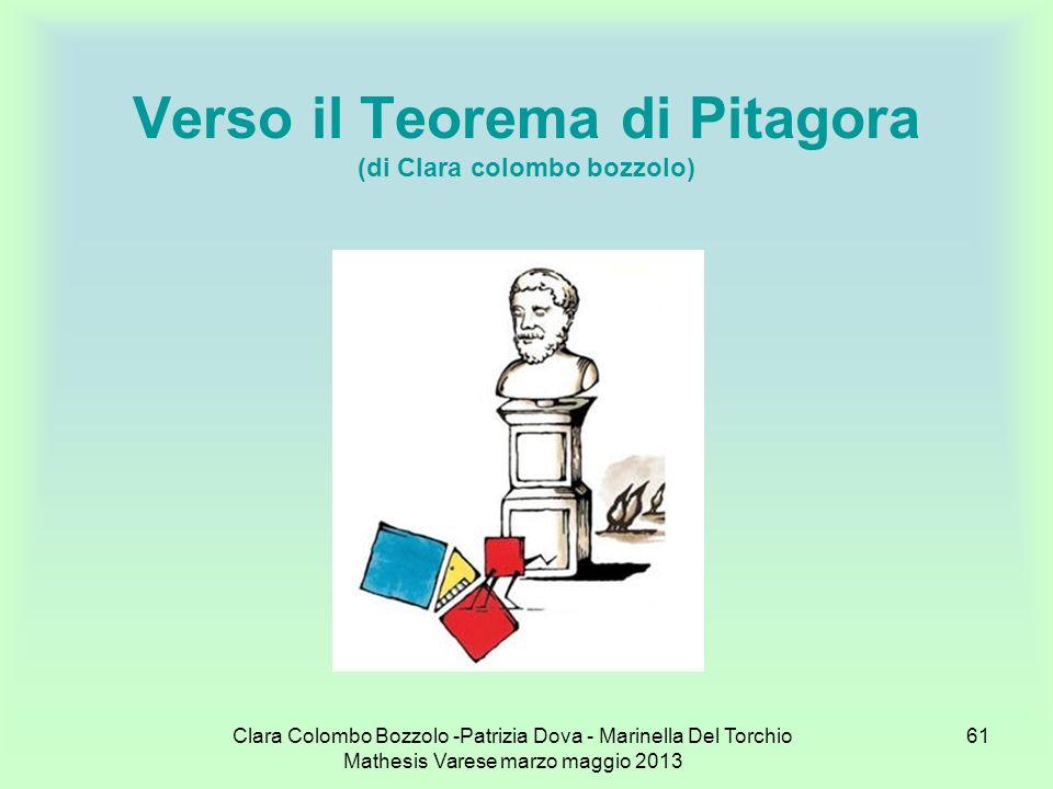 Clara Colombo Bozzolo -Patrizia Dova - Marinella Del Torchio Mathesis Varese marzo maggio 2013 61 Verso il Teorema di Pitagora (di Clara colombo bozzo