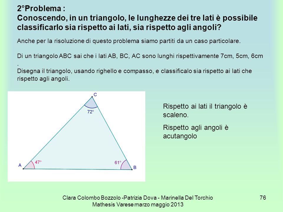 Clara Colombo Bozzolo -Patrizia Dova - Marinella Del Torchio Mathesis Varese marzo maggio 2013 76 2°Problema : Conoscendo, in un triangolo, le lunghez