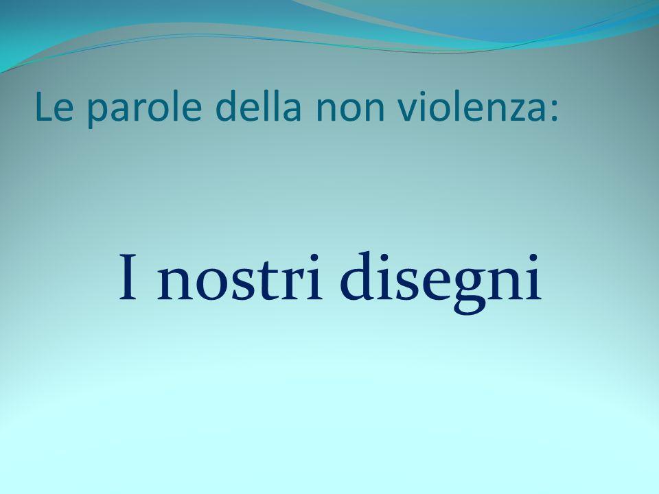 Le parole della non violenza: I nostri disegni