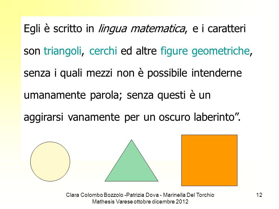 Clara Colombo Bozzolo -Patrizia Dova - Marinella Del Torchio Mathesis Varese ottobre dicembre 2012 12 Egli è scritto in lingua matematica, e i caratte