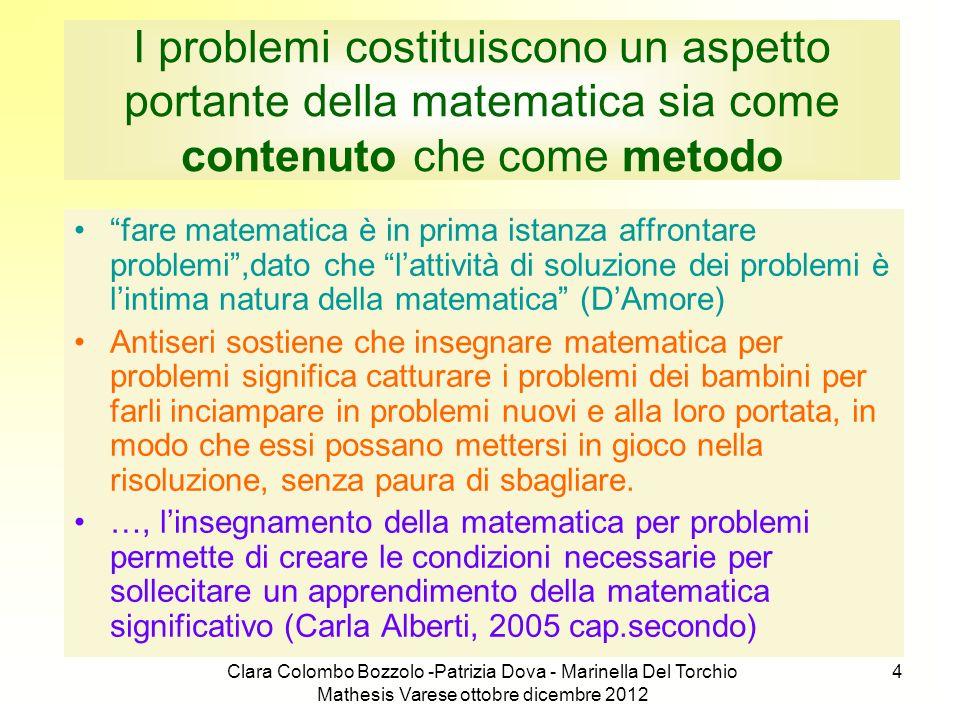 Clara Colombo Bozzolo -Patrizia Dova - Marinella Del Torchio Mathesis Varese ottobre dicembre 2012 4 I problemi costituiscono un aspetto portante dell