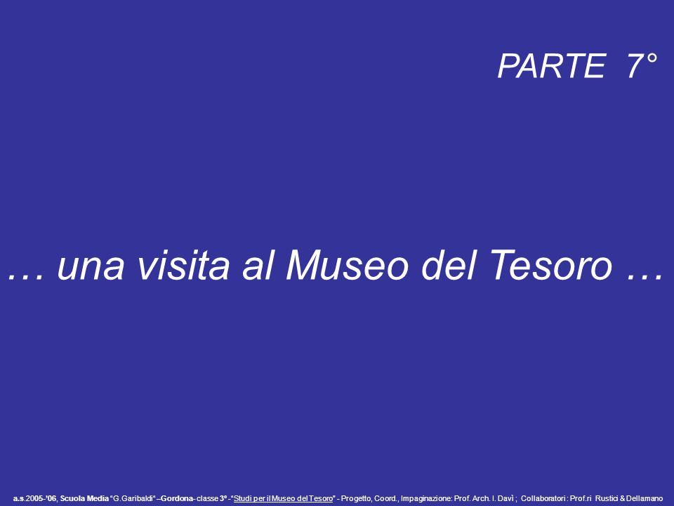 … una visita al Museo del Tesoro … a.s.2005-06, Scuola Media G.Garibaldi –Gordona- classe 3° -Studi per il Museo del Tesoro - Progetto, Coord., Impagi