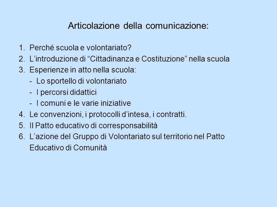 Articolazione della comunicazione: 1. Perché scuola e volontariato? 2. Lintroduzione di Cittadinanza e Costituzione nella scuola 3. Esperienze in atto