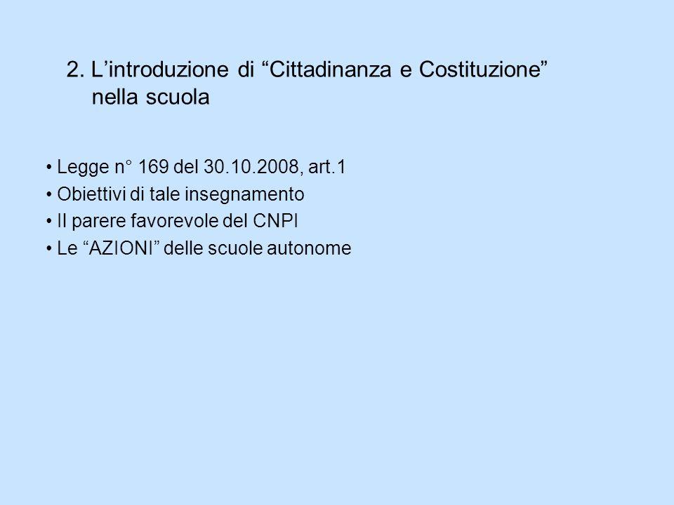 2. Lintroduzione di Cittadinanza e Costituzione nella scuola Legge n° 169 del 30.10.2008, art.1 Obiettivi di tale insegnamento Il parere favorevole de