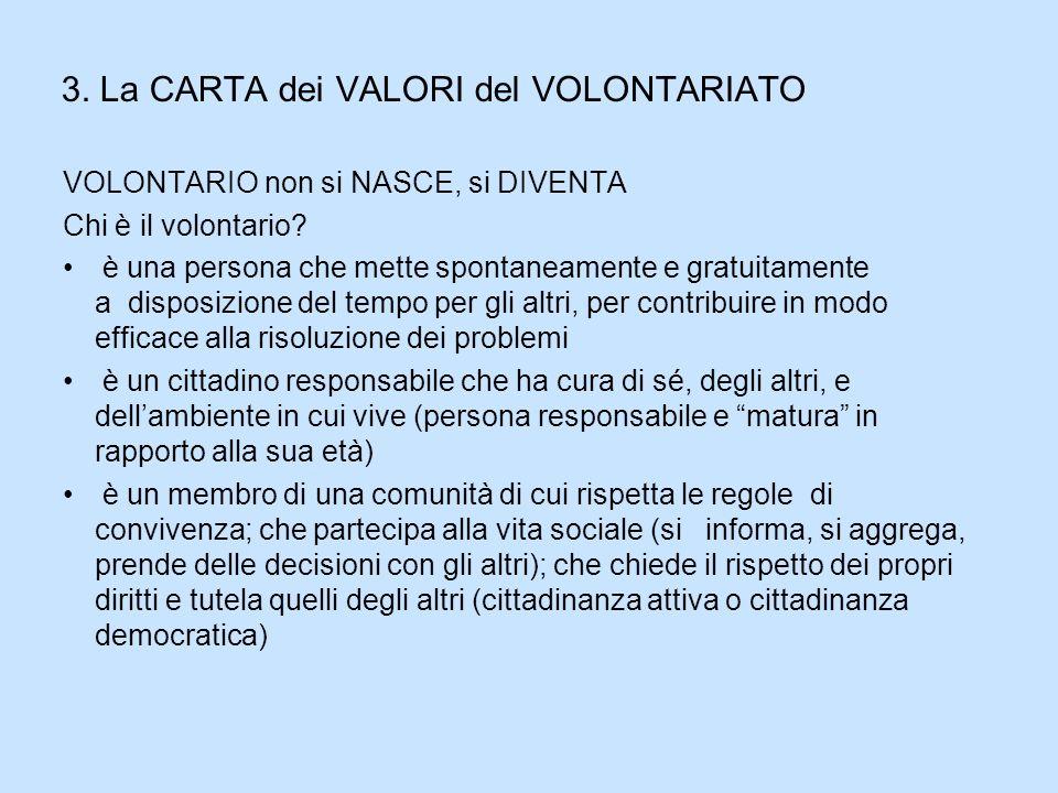 3. La CARTA dei VALORI del VOLONTARIATO VOLONTARIO non si NASCE, si DIVENTA Chi è il volontario? è una persona che mette spontaneamente e gratuitament