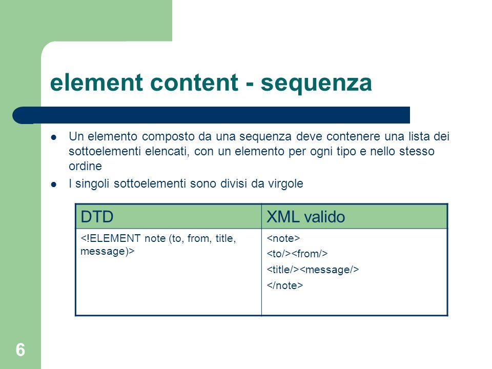 7 element content - alternativa Indica che il contenuto deve essere uno tra quelli elencati I singoli sottoelementi sono divisi da barre verticali (lor del C) DTDXML valido