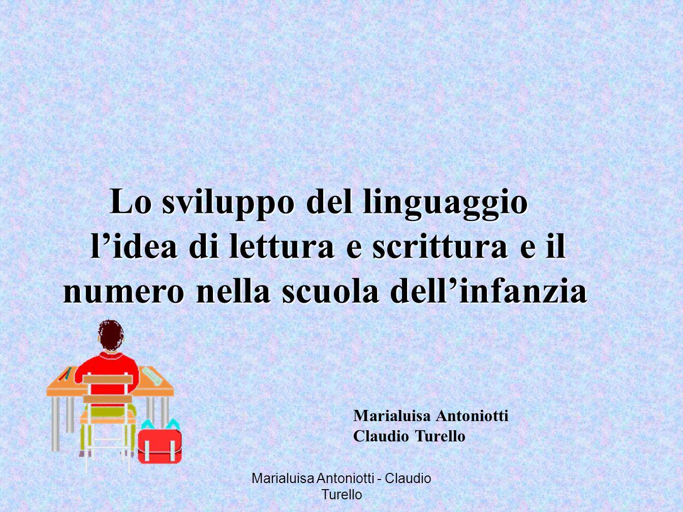Marialuisa Antoniotti - Claudio Turello Lo sviluppo del linguaggio Lo sviluppo del linguaggio lidea di lettura e scrittura e il lidea di lettura e scr