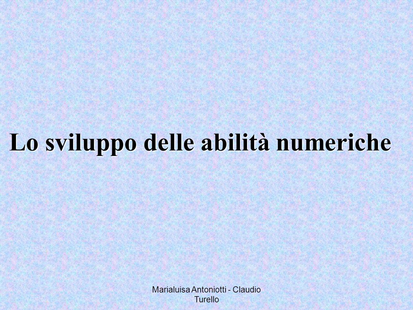 Marialuisa Antoniotti - Claudio Turello Lo sviluppo delle abilità numeriche